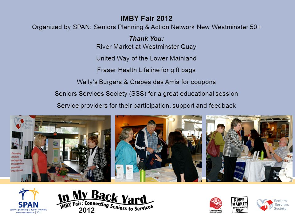 2012 IMBY Fair 2012 Organized by SPAN: Seniors Planning & Action Network New Westminster 50+ Thank You: River Market at Westminster Quay United Way of