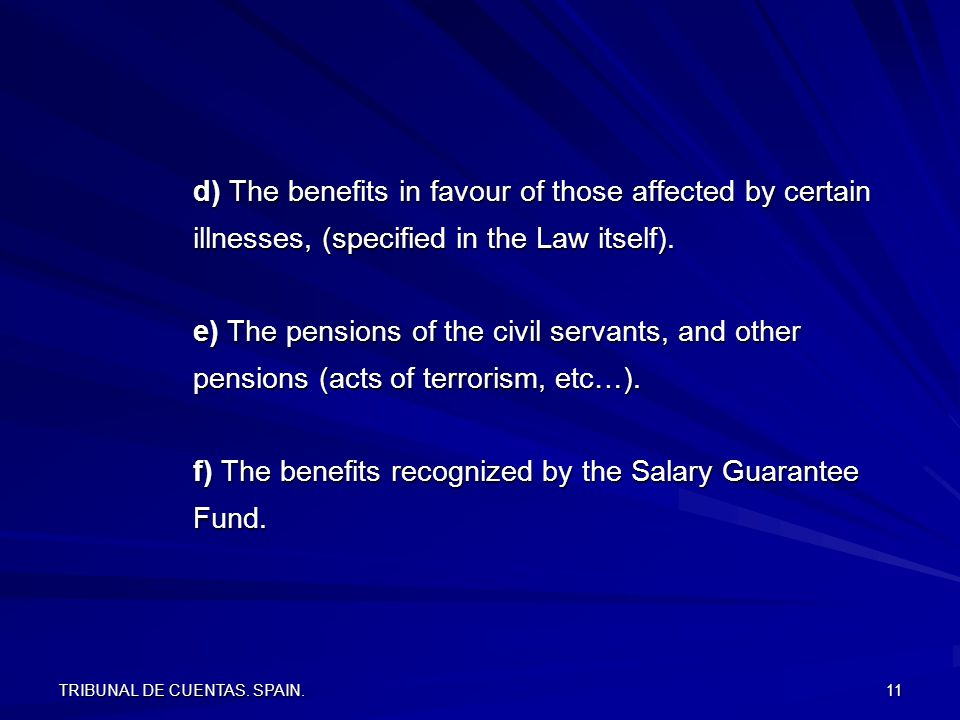 TRIBUNAL DE CUENTAS. SPAIN. 11 d) The benefits in favour of those affected by certain illnesses, (specified in the Law itself). e) The pensions of the