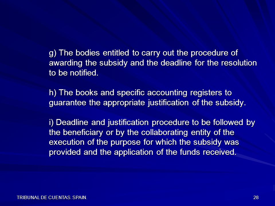 TRIBUNAL DE CUENTAS. SPAIN. 28 g) The bodies entitled to carry out the procedure of awarding the subsidy and the deadline for the resolution to be not