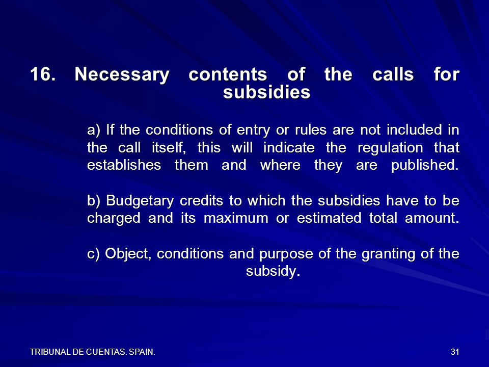 TRIBUNAL DE CUENTAS. SPAIN. 31 16.Necessary contents of the calls for subsidies a) If the conditions of entry or rules are not included in the call it