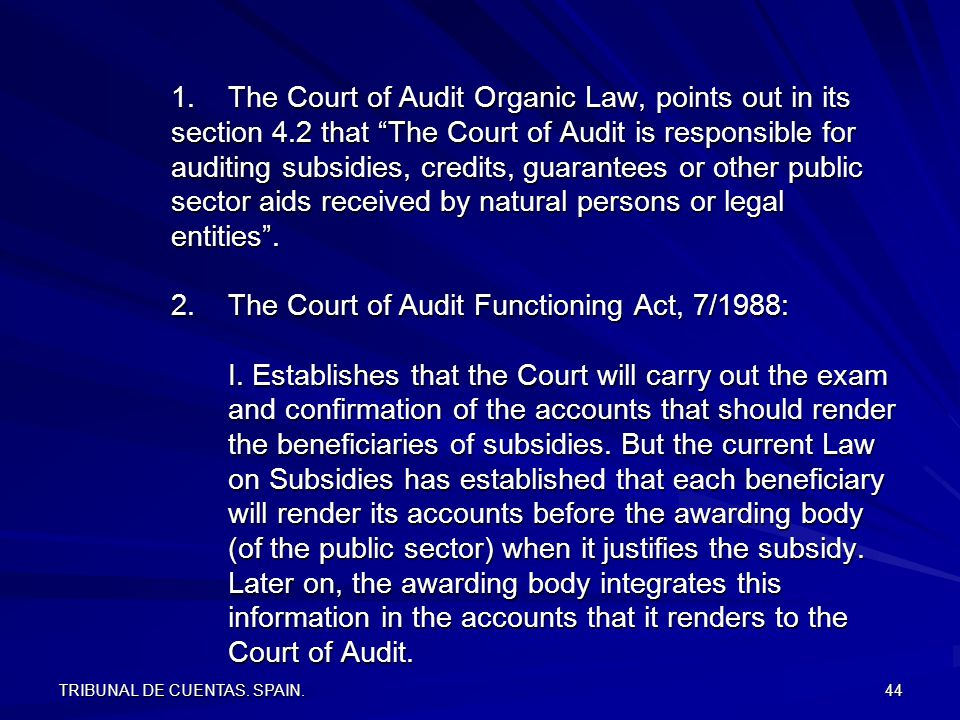 TRIBUNAL DE CUENTAS. SPAIN. 44 1.The Court of Audit Organic Law, points out in its section 4.2 that The Court of Audit is responsible for auditing sub