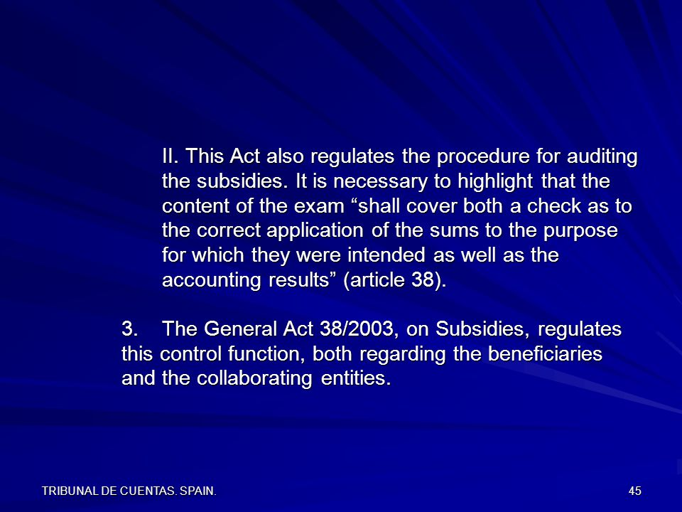 TRIBUNAL DE CUENTAS. SPAIN. 45 II. This Act also regulates the procedure for auditing the subsidies. It is necessary to highlight that the content of