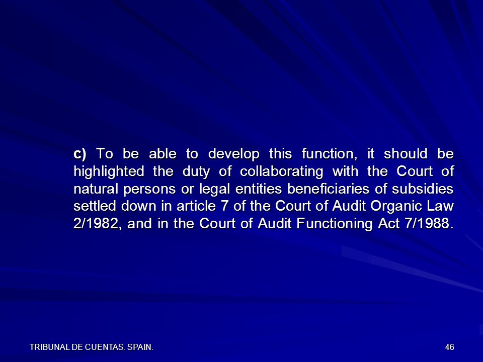 TRIBUNAL DE CUENTAS. SPAIN. 46 c) To be able to develop this function, it should be highlighted the duty of collaborating with the Court of natural pe