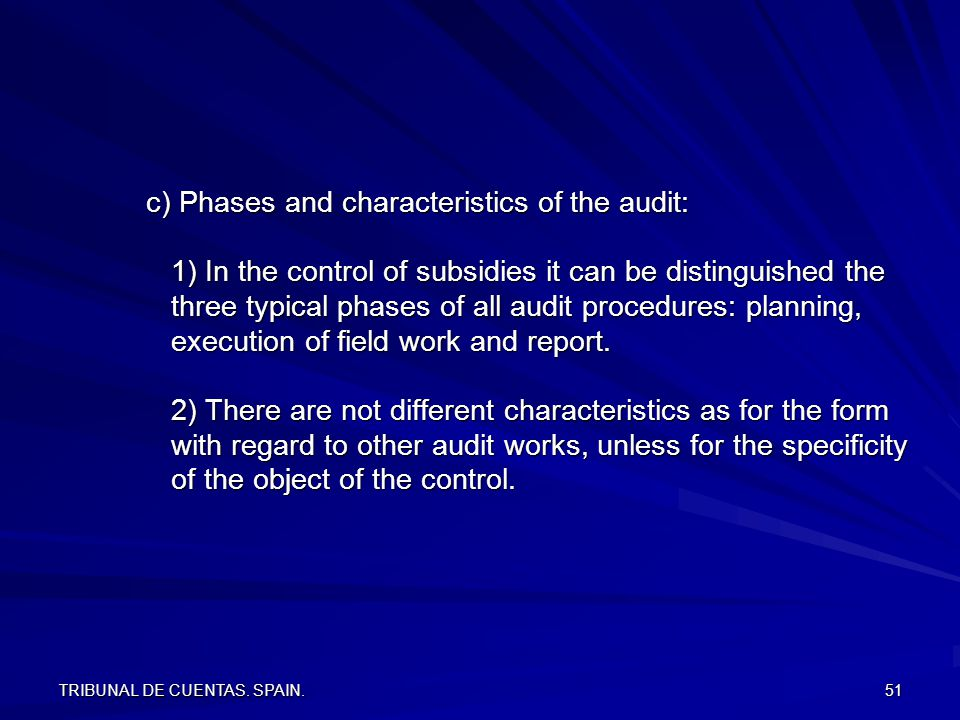 TRIBUNAL DE CUENTAS. SPAIN. 51 c) Phases and characteristics of the audit: 1) In the control of subsidies it can be distinguished the three typical ph