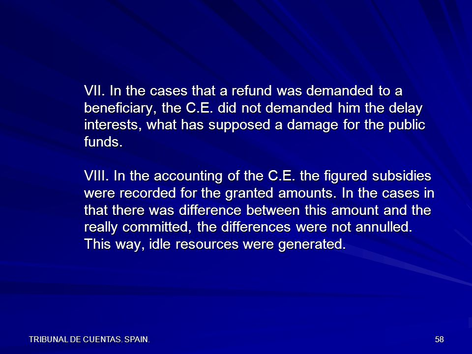 TRIBUNAL DE CUENTAS. SPAIN. 58 VII. In the cases that a refund was demanded to a beneficiary, the C.E. did not demanded him the delay interests, what