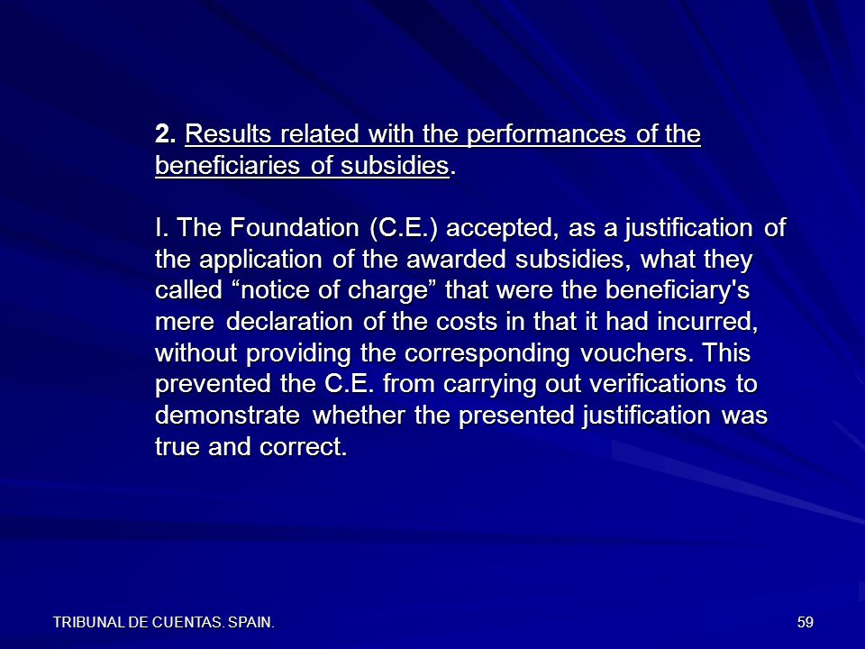 TRIBUNAL DE CUENTAS. SPAIN. 59 2. Results related with the performances of the beneficiaries of subsidies. I. The Foundation (C.E.) accepted, as a jus