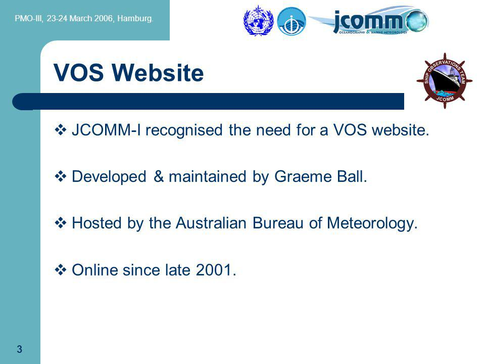 PMO-III, 23-24 March 2006, Hamburg. 3 VOS Website JCOMM-I recognised the need for a VOS website.