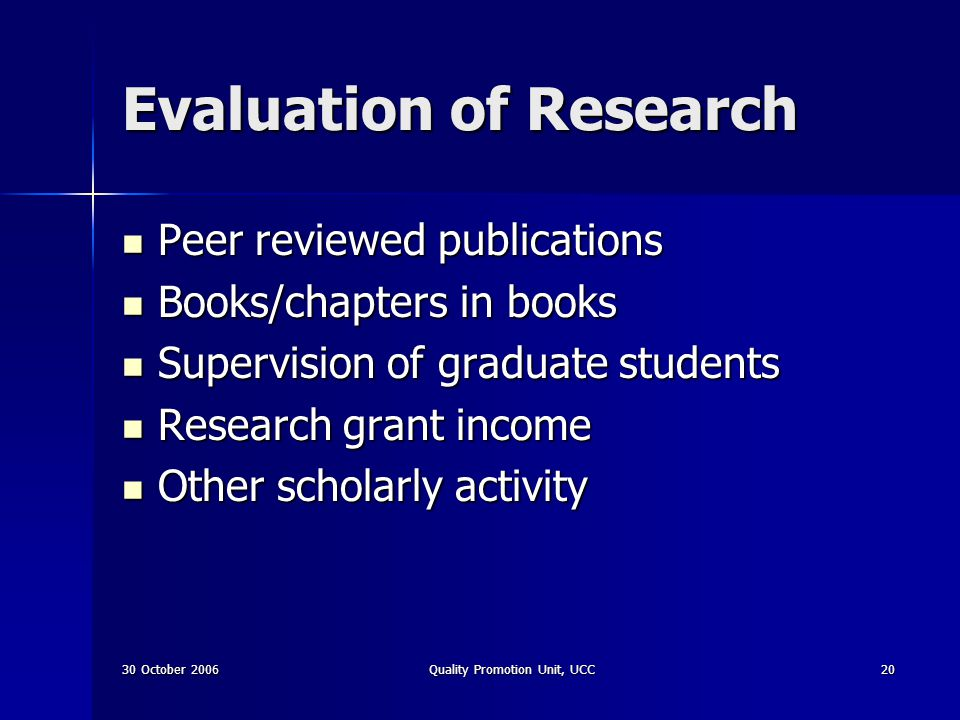 30 October 2006Quality Promotion Unit, UCC20 Evaluation of Research Peer reviewed publications Peer reviewed publications Books/chapters in books Book