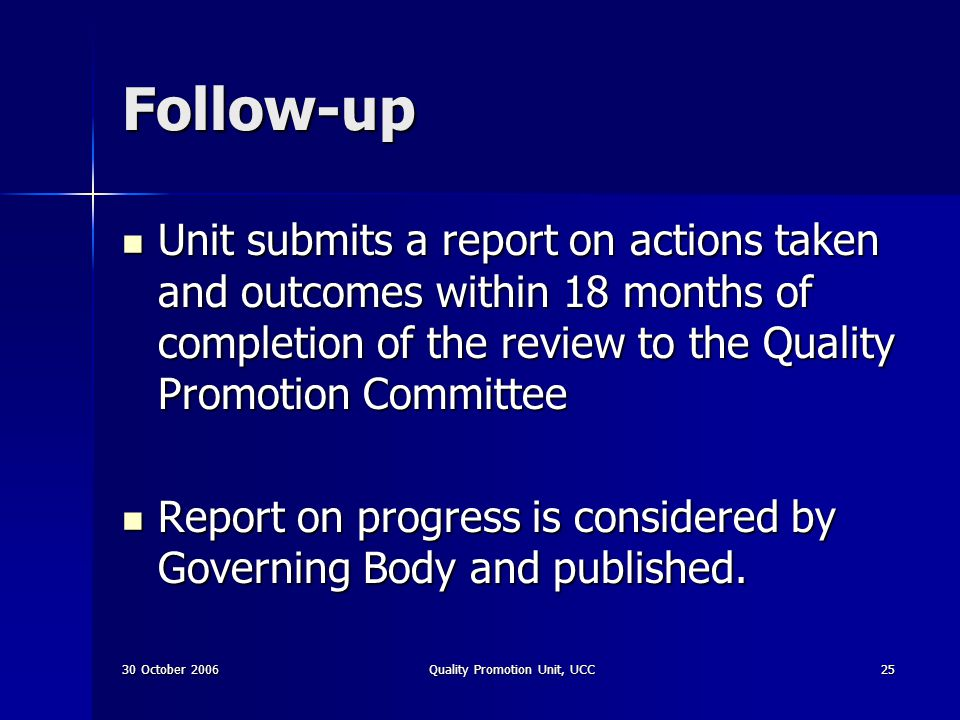 30 October 2006Quality Promotion Unit, UCC25 Follow-up Unit submits a report on actions taken and outcomes within 18 months of completion of the revie