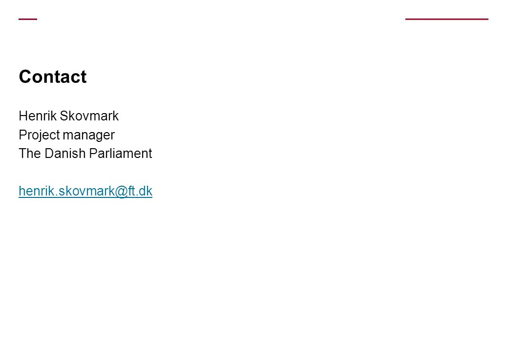 Contact Henrik Skovmark Project manager The Danish Parliament henrik.skovmark@ft.dk