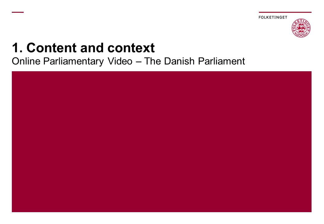 1. Content and context Online Parliamentary Video – The Danish Parliament