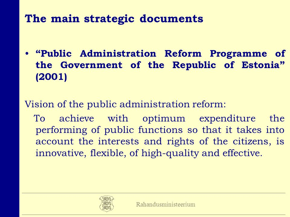 Rahandusministeerium The steps to achieve high-quality administration The public sector managers learn to think in a quality-centred manner The use of service standards in order to provide more transparent and citizen-centred service The development of effective consultation mechanisms The integration of the providing of services Information and communication technology Quality prizes