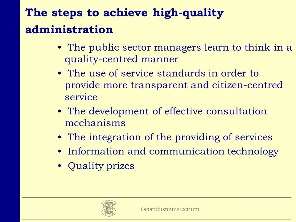 Rahandusministeerium The steps to achieve high-quality administration The public sector managers learn to think in a quality-centred manner The use of