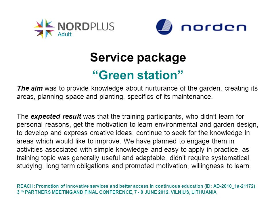 Service package Green station The aim was to provide knowledge about nurturance of the garden, creating its areas, planning space and planting, specif