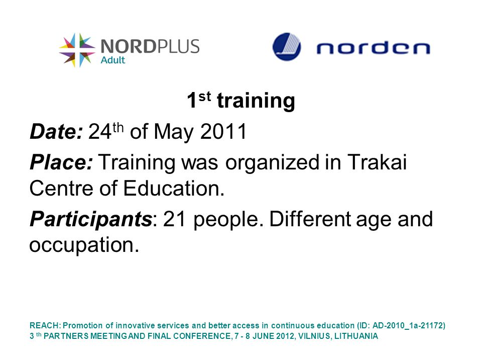 1 st training Date: 24 th of May 2011 Place: Training was organized in Trakai Centre of Education.