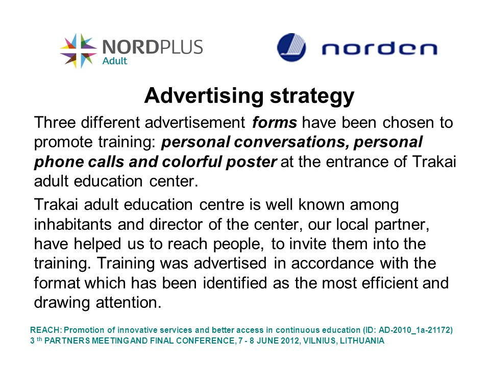 Advertising strategy Three different advertisement forms have been chosen to promote training: personal conversations, personal phone calls and colorf