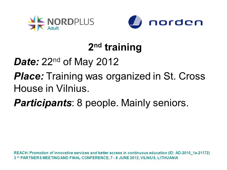 2 nd training Date: 22 nd of May 2012 Place: Training was organized in St. Cross House in Vilnius. Participants: 8 people. Mainly seniors. REACH: Prom