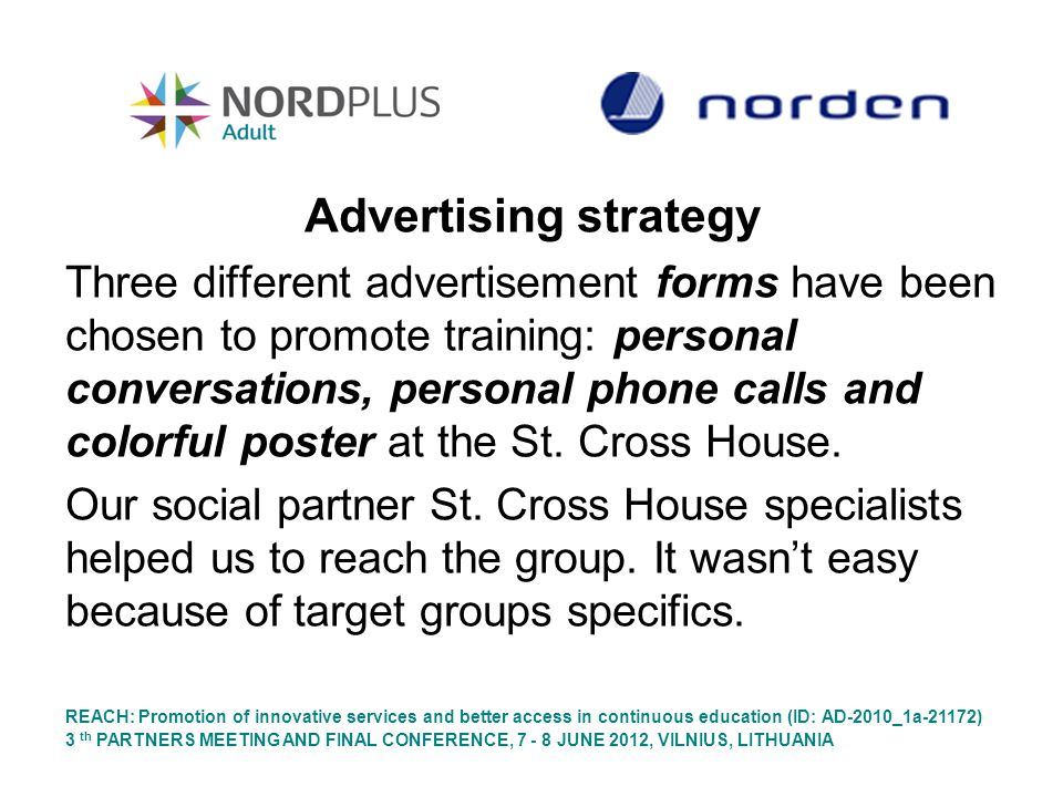 Advertising strategy Three different advertisement forms have been chosen to promote training: personal conversations, personal phone calls and colorful poster at the St.