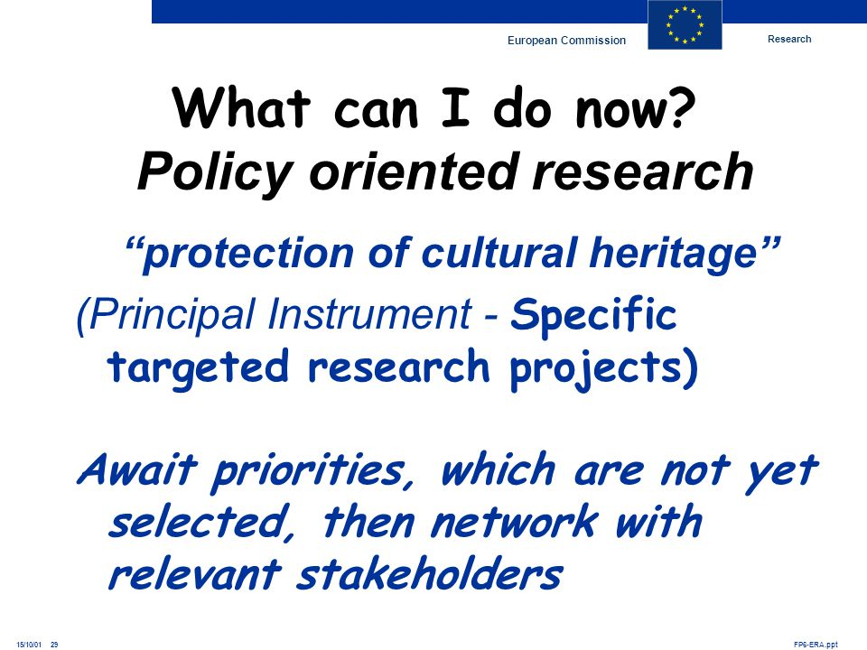 Research European Commission FP6-ERA.ppt15/10/01 29 protection of cultural heritage (Principal Instrument - Specific targeted research projects) Await