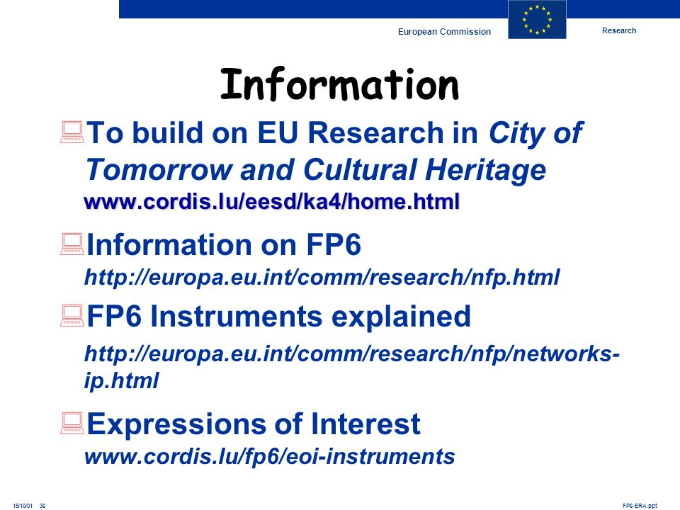 Research European Commission FP6-ERA.ppt15/10/01 36 www.cordis.lu/eesd/ka4/home.html To build on EU Research in City of Tomorrow and Cultural Heritage