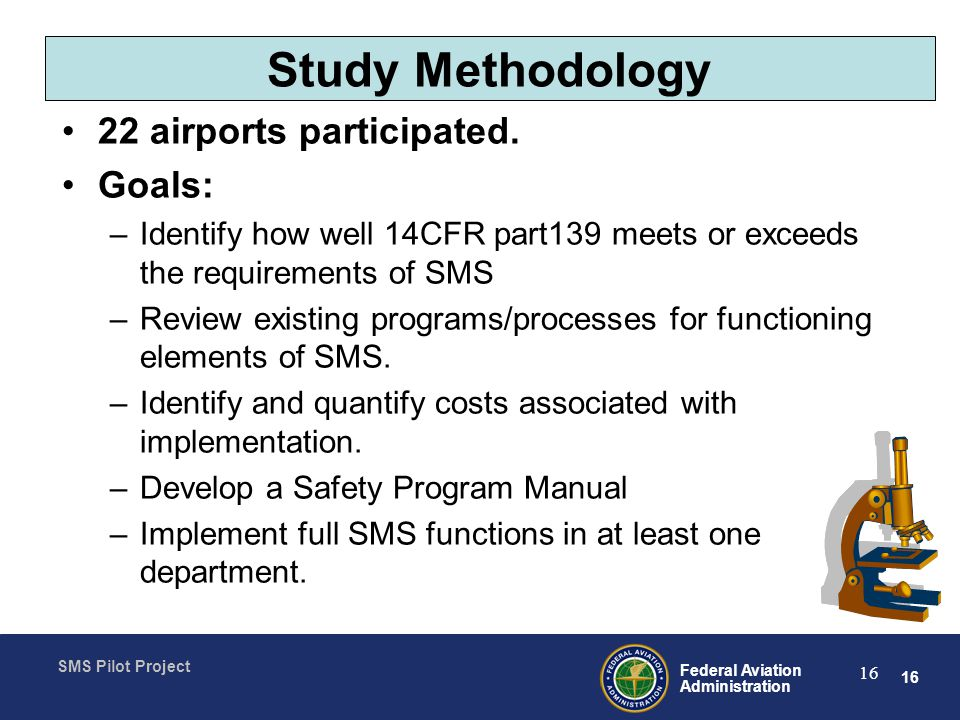 16 Federal Aviation Administration SMS Pilot Project 16 Study Methodology 22 airports participated.