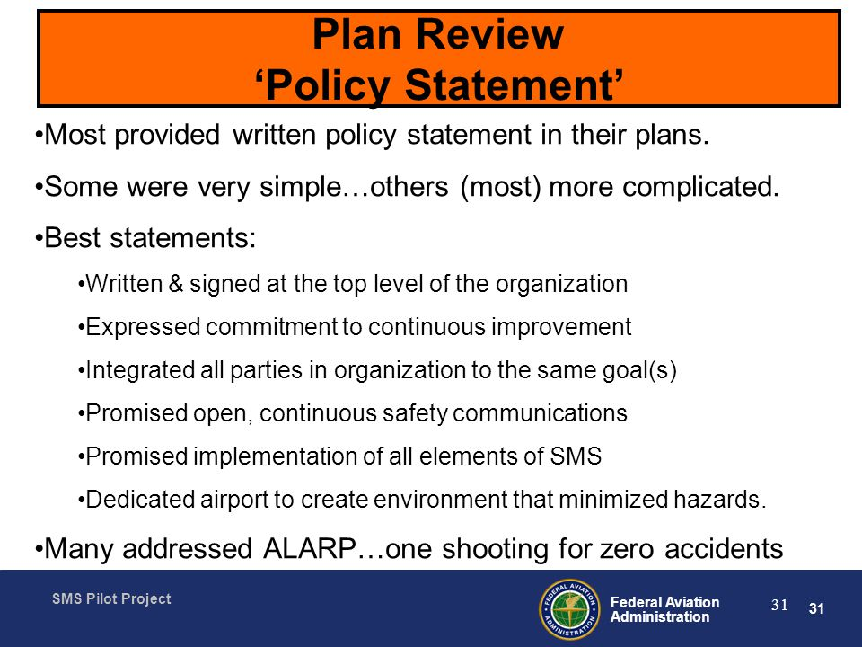 31 Federal Aviation Administration SMS Pilot Project 31 Plan Review Policy Statement Most provided written policy statement in their plans.