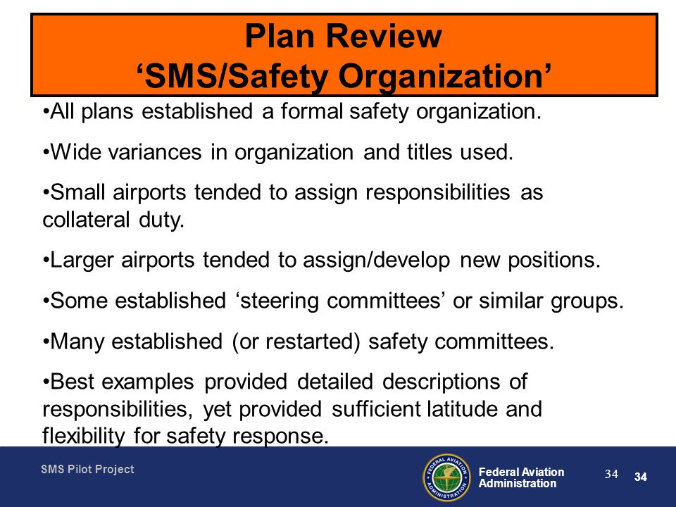34 Federal Aviation Administration SMS Pilot Project 34 Plan Review SMS/Safety Organization All plans established a formal safety organization.