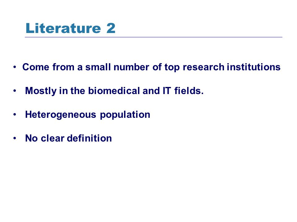 Literature 2 Come from a small number of top research institutions Mostly in the biomedical and IT fields. Heterogeneous population No clear definitio