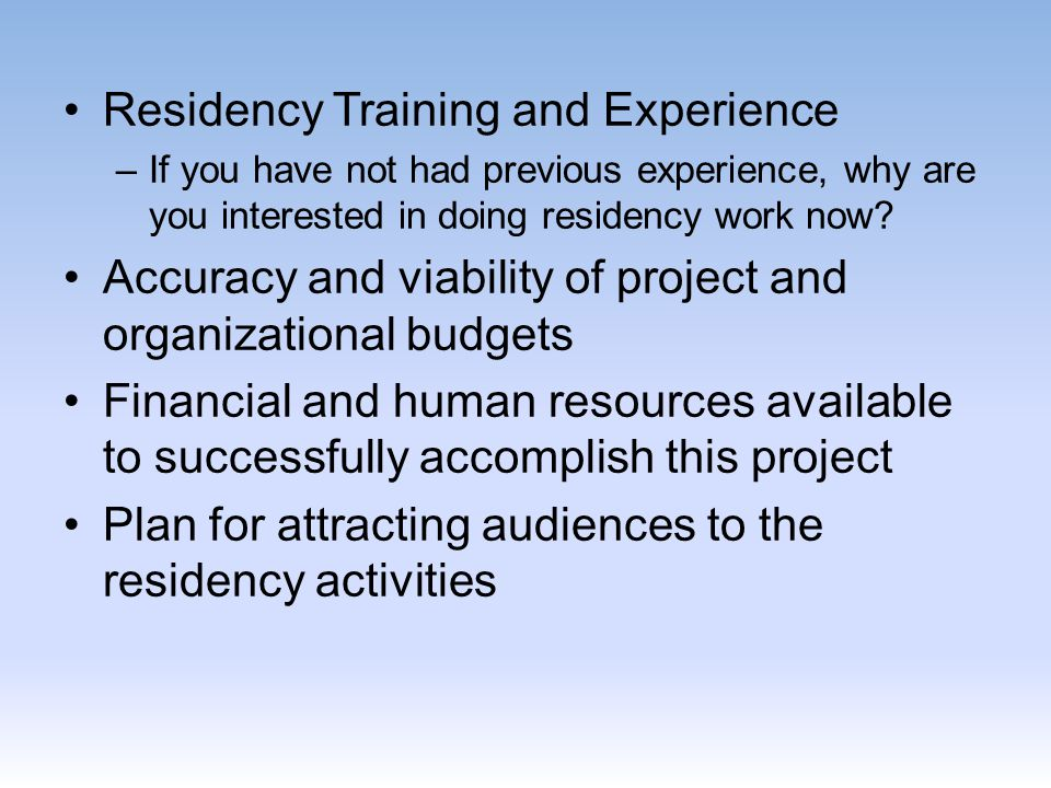 Residency Training and Experience –If you have not had previous experience, why are you interested in doing residency work now? Accuracy and viability