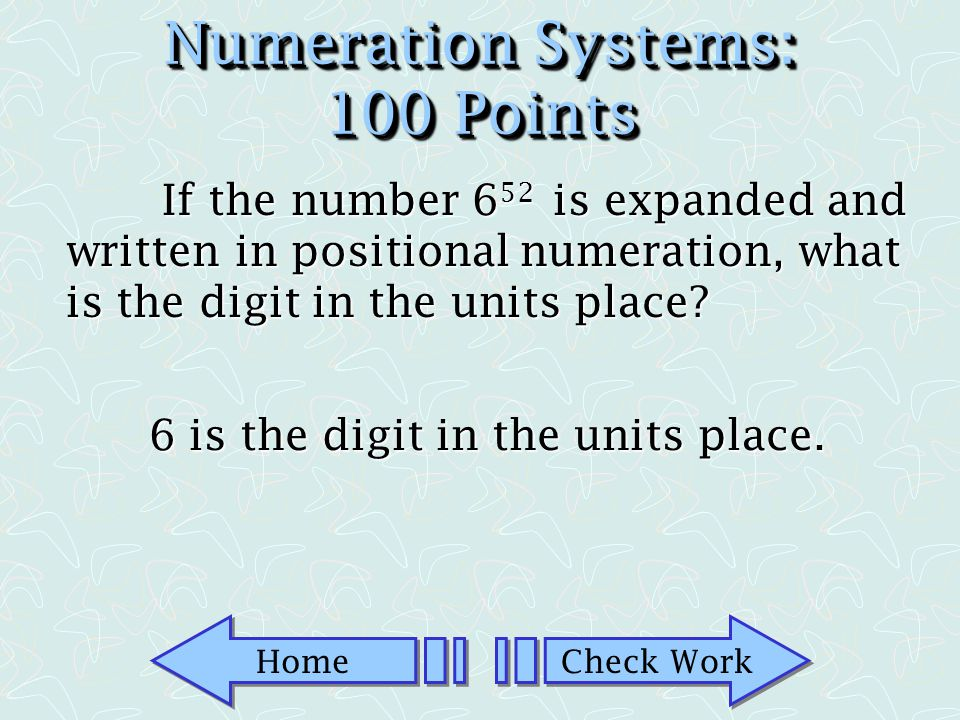 Home Check Work Numeration Systems: 50 Points Calculate: 432 5 x 22 5 21,104 5