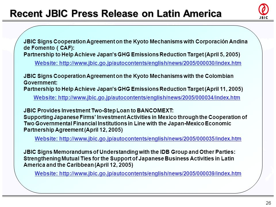 26 JBIC Signs Cooperation Agreement on the Kyoto Mechanisms with Corporación Andina de Fomento CAF): Partnership to Help Achieve Japan's GHG Emissions