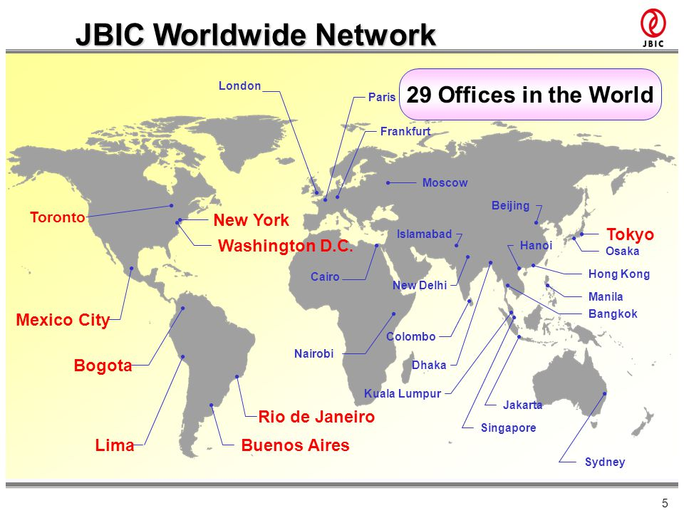5 JBIC Worldwide Network Mexico City Toronto New York Washington D.C. Lima Bogota London Paris Frankfurt Moscow Nairobi Cairo Sydney Colombo Buenos Ai