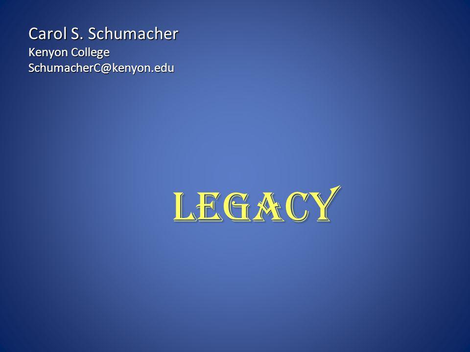 LEGACY Carol S. Schumacher Kenyon College SchumacherC@kenyon.edu