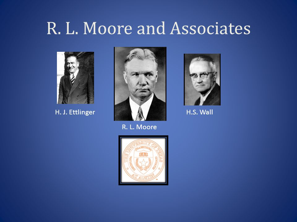 R. L. Moore and Associates H.S. WallH. J. Ettlinger R. L. Moore