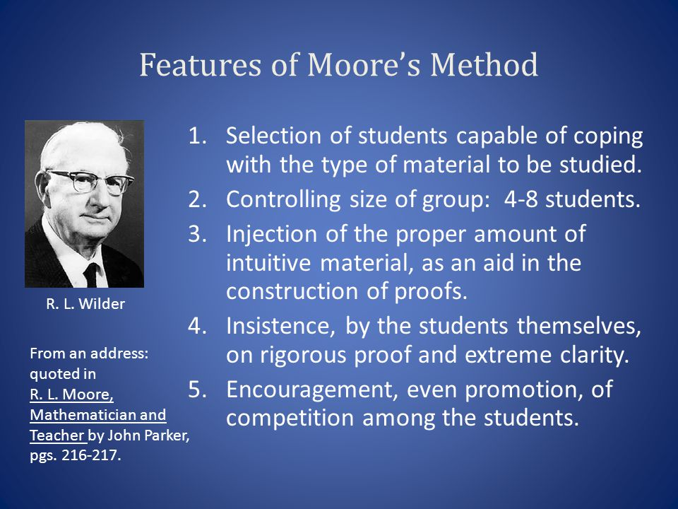 Features of Moores Method 1.Selection of students capable of coping with the type of material to be studied.