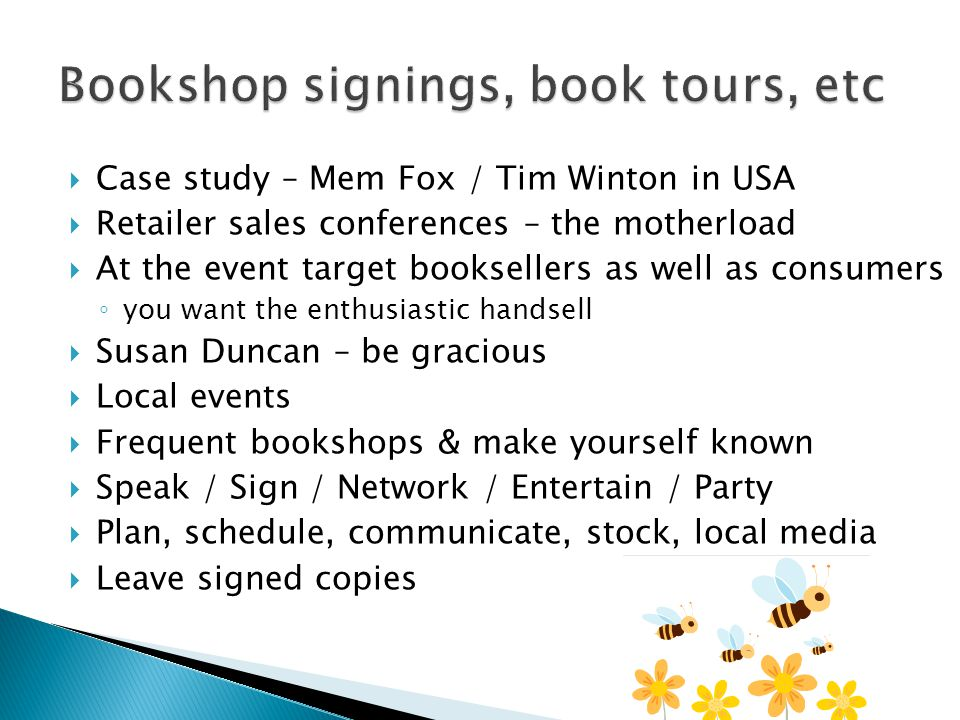 Case study – Mem Fox / Tim Winton in USA Retailer sales conferences – the motherload At the event target booksellers as well as consumers you want the