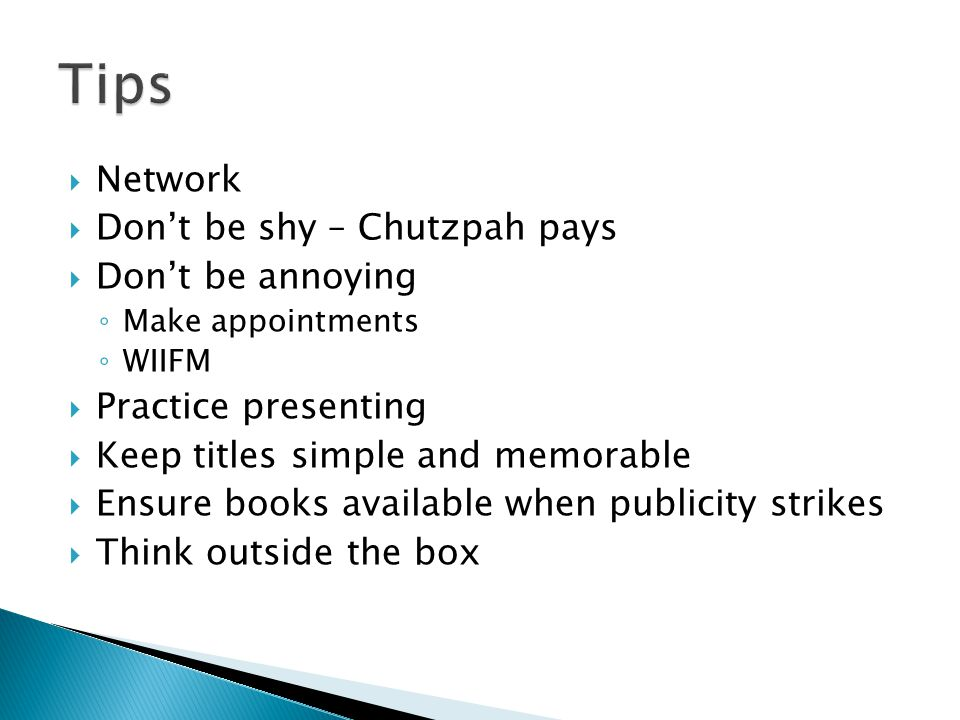 Network Dont be shy – Chutzpah pays Dont be annoying Make appointments WIIFM Practice presenting Keep titles simple and memorable Ensure books availab