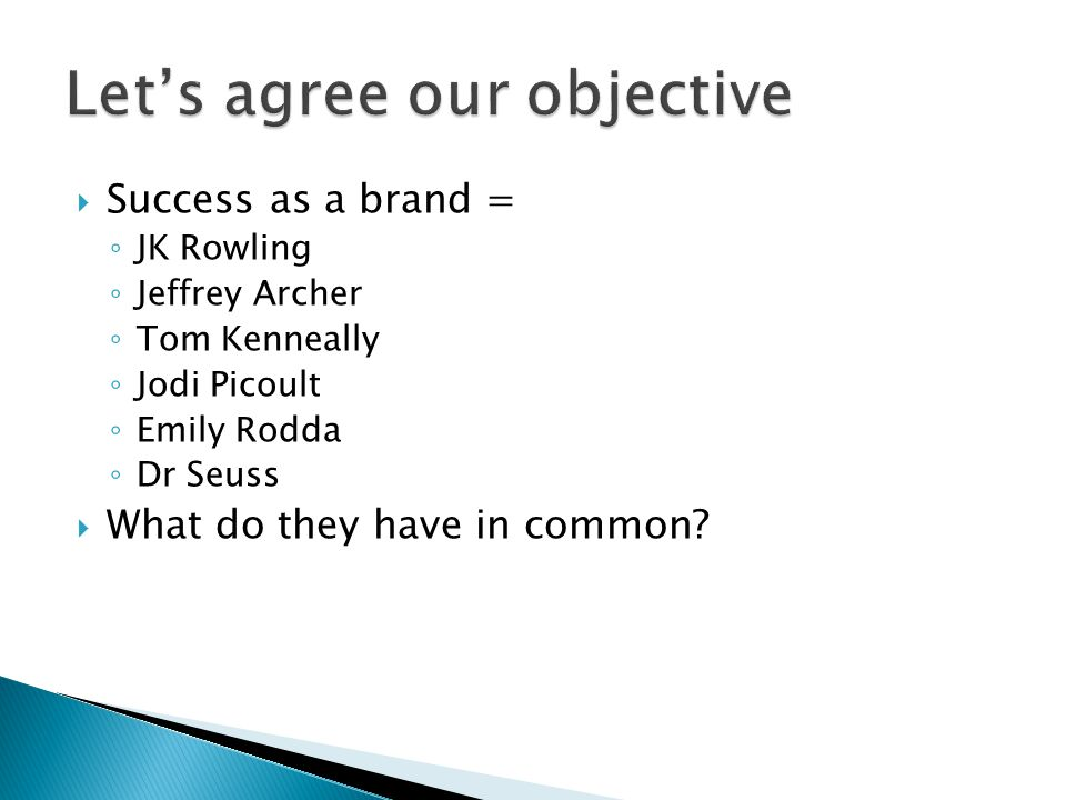 Success as a brand = JK Rowling Jeffrey Archer Tom Kenneally Jodi Picoult Emily Rodda Dr Seuss What do they have in common?
