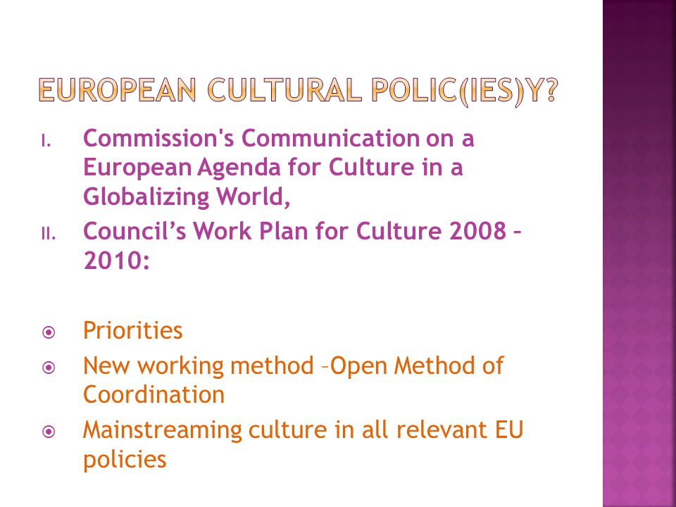 I. Commission's Communication on a European Agenda for Culture in a Globalizing World, II. Councils Work Plan for Culture 2008 – 2010: Priorities New