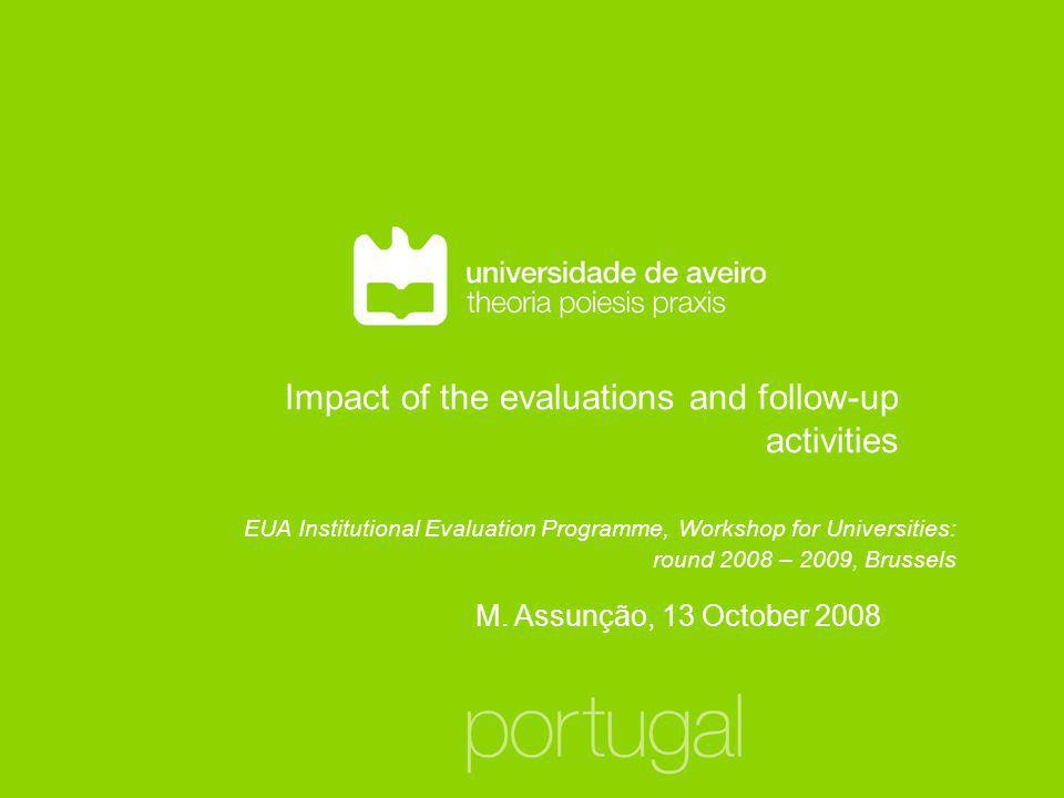 Impact of the evaluations and follow-up activities M. Assunção, 13 October 2008 EUA Institutional Evaluation Programme, Workshop for Universities: rou