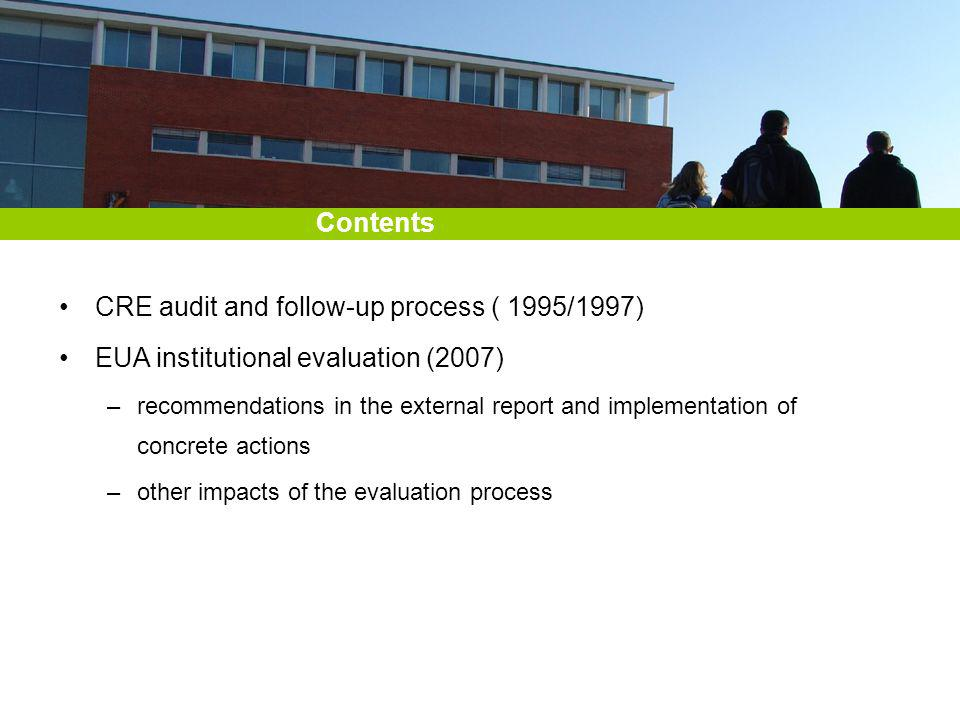 Contents CRE audit and follow-up process ( 1995/1997) EUA institutional evaluation (2007) –recommendations in the external report and implementation of concrete actions –other impacts of the evaluation process