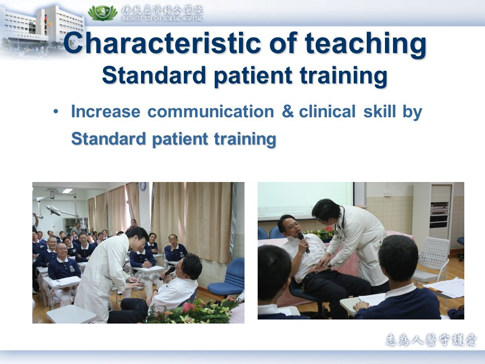 Characteristic of teaching Standard patient training Standard patient trainingIncrease communication & clinical skill by Standard patient training