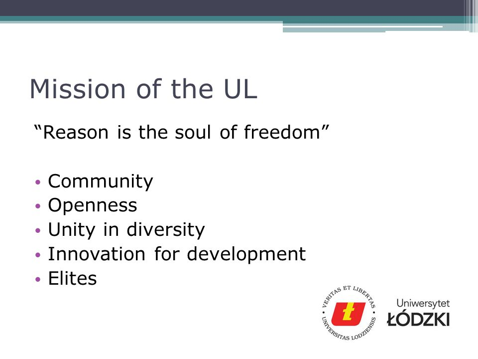 Mission of the UL Reason is the soul of freedom Community Openness Unity in diversity Innovation for development Elites
