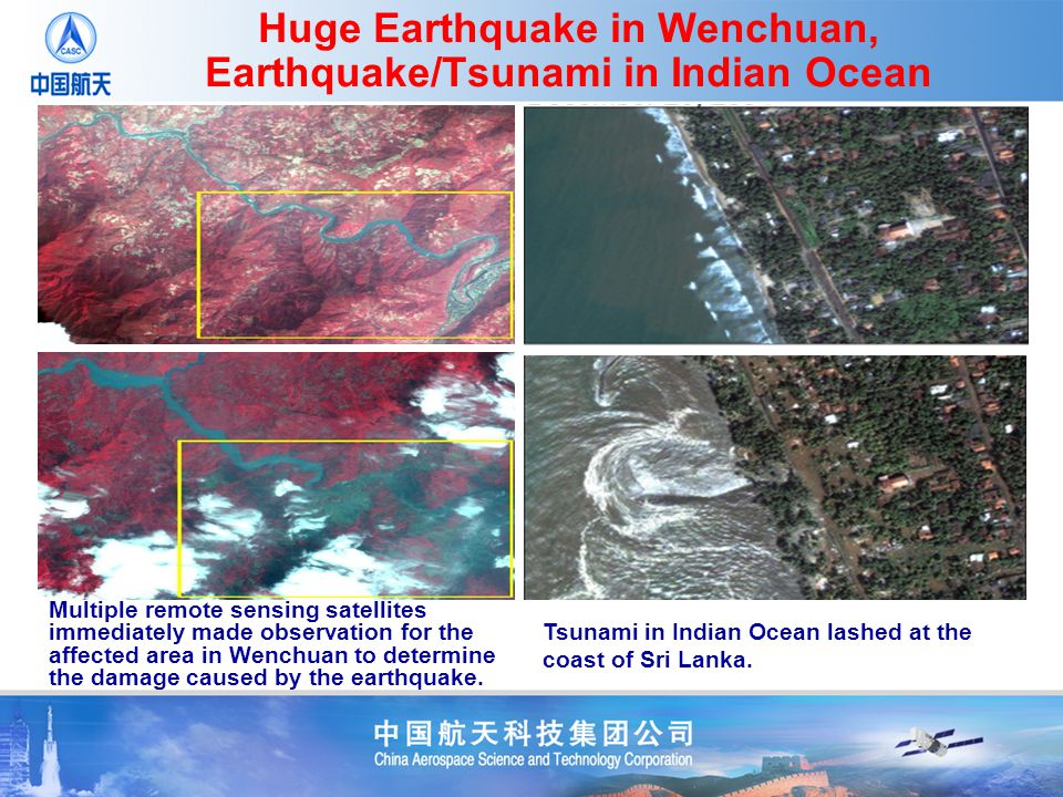 Huge Earthquake in Wenchuan, Earthquake/Tsunami in Indian Ocean Multiple remote sensing satellites immediately made observation for the affected area in Wenchuan to determine the damage caused by the earthquake.