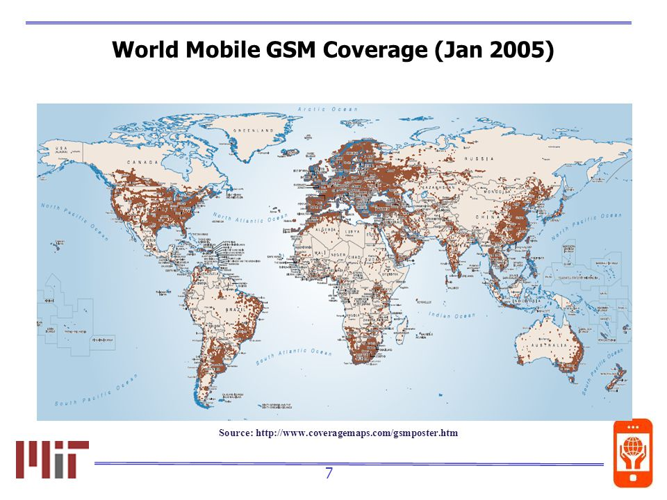 7 World Mobile GSM Coverage (Jan 2005) Source: http://www.coveragemaps.com/gsmposter.htm