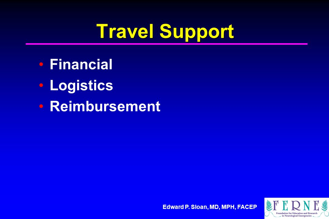 Edward P. Sloan, MD, MPH, FACEP Travel Support Financial Logistics Reimbursement
