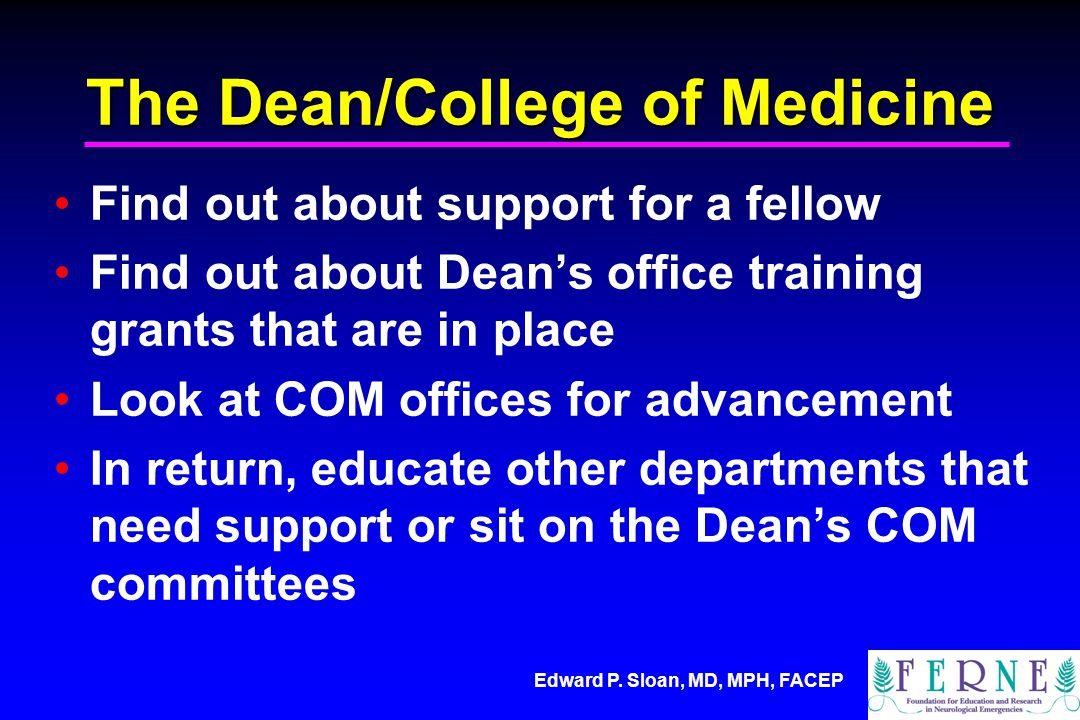 Edward P. Sloan, MD, MPH, FACEP The Dean/College of Medicine Find out about support for a fellow Find out about Deans office training grants that are