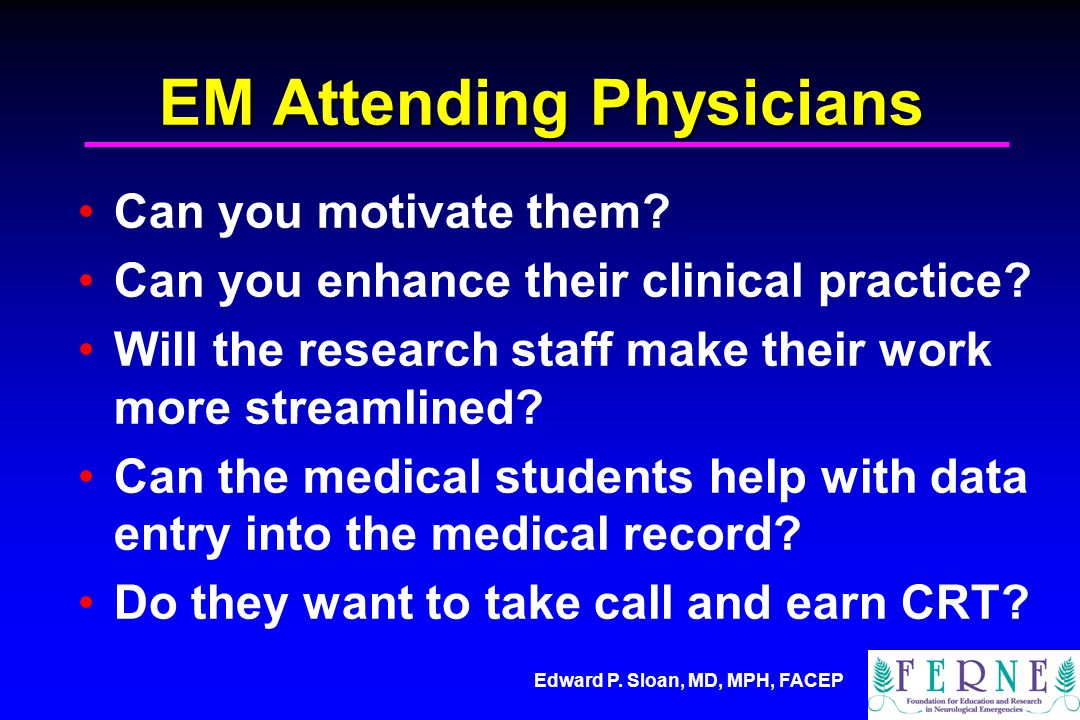 Edward P. Sloan, MD, MPH, FACEP EM Attending Physicians Can you motivate them.
