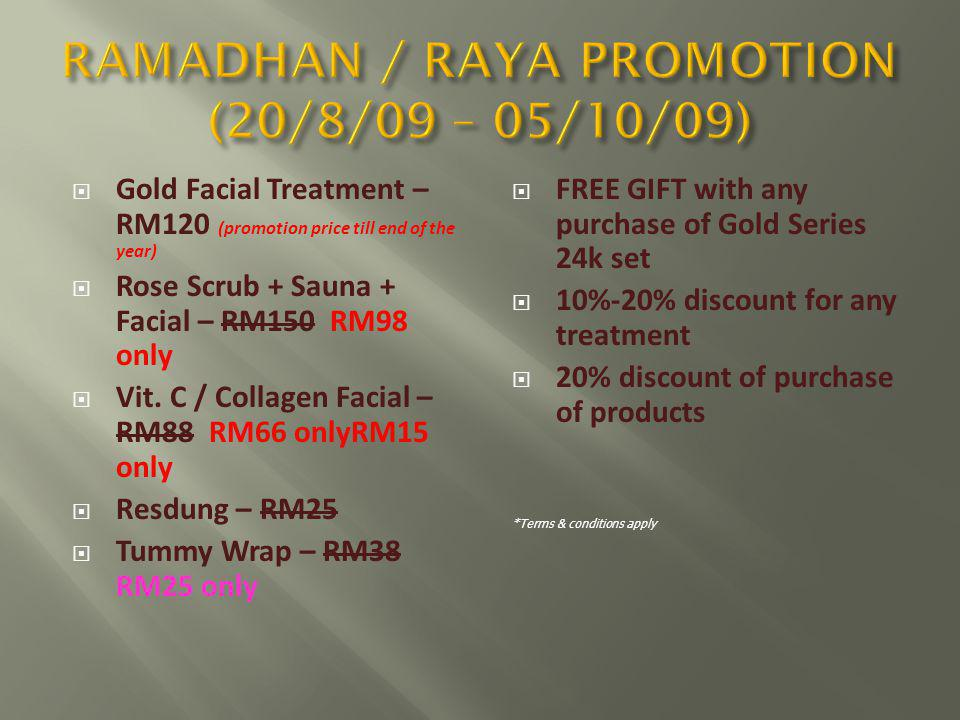 Gold Facial Treatment – RM120 (promotion price till end of the year) Rose Scrub + Sauna + Facial – RM150 RM98 only Vit.