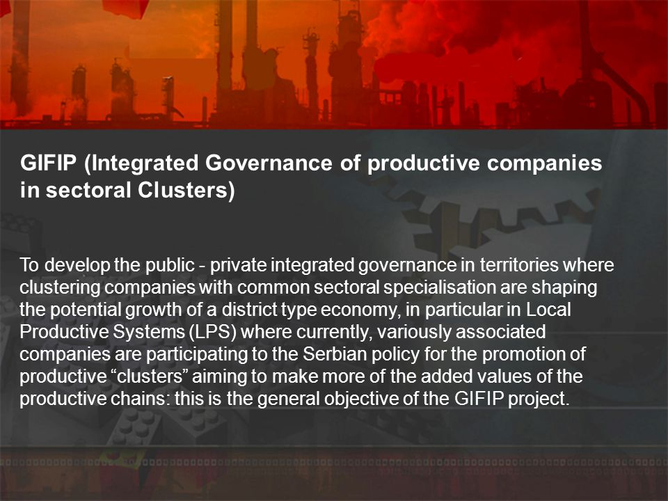 GIFIP (Integrated Governance of productive companies in sectoral Clusters) To develop the public - private integrated governance in territories where